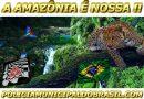 A AMAZÔNIA É NOSSA !!