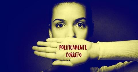 A censura por trás do politicamente correto